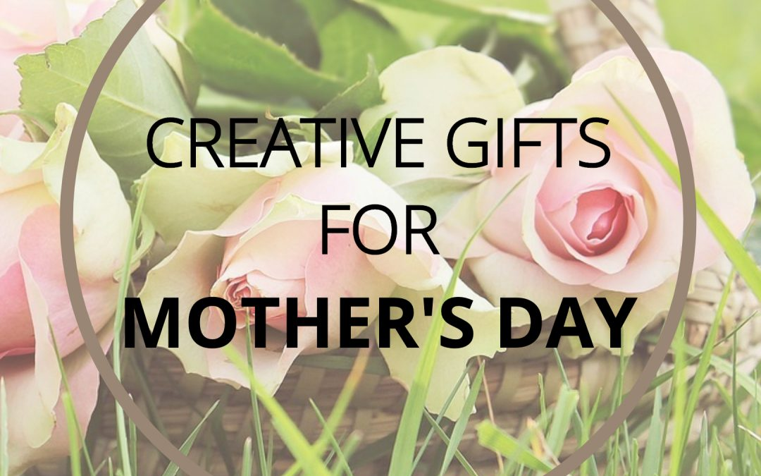 Creative Gifts for Mother's Day